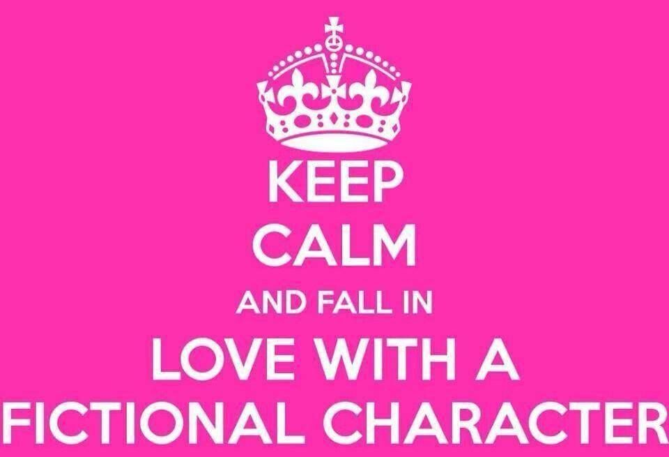 Keep Calm Fall In Love With A Fictional Character Book Quotes