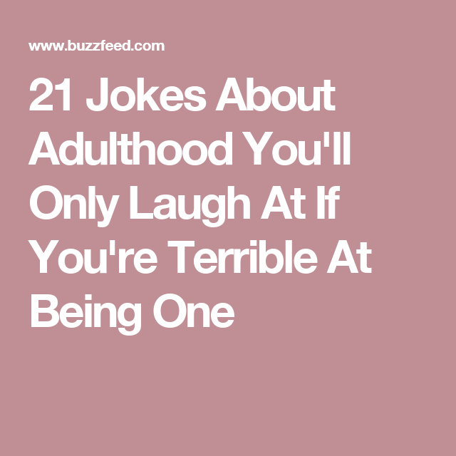 21 Jokes About Adulthood You Ll Only Laugh At If You Re Terrible At Being One Jokes Tumblr Funny Laugh
