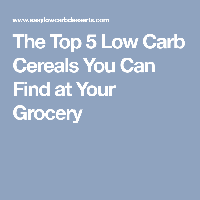 The Top 5 Low Carb Cereals You Can Find at Your Grocery