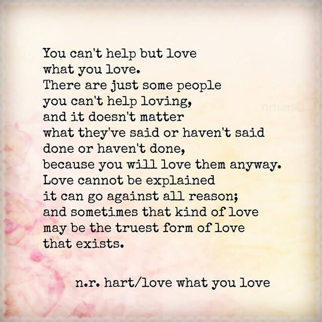 You Cant Help But Love What You Love Just Sayin Love Quotes