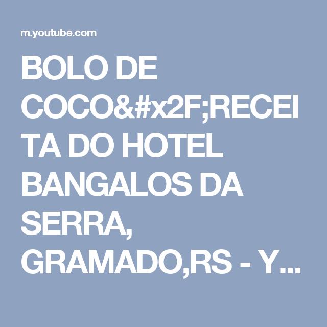BOLO DE COCO/RECEITA DO HOTEL BANGALOS DA SERRA, GRAMADO,RS - YouTube