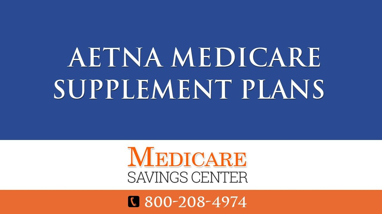 Aetna Medicare Supplement Plans F G N Aetna Medigap Insurance