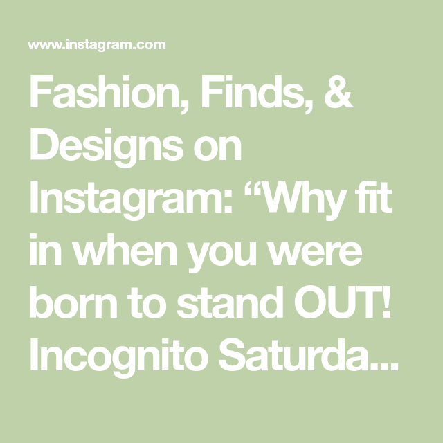 Fashion Finds Designs On Instagram Why Fit In When You Were Born To Stand Out Incognito Saturday 1 Or 2 Allthings Incognito Instagram Create Outfits