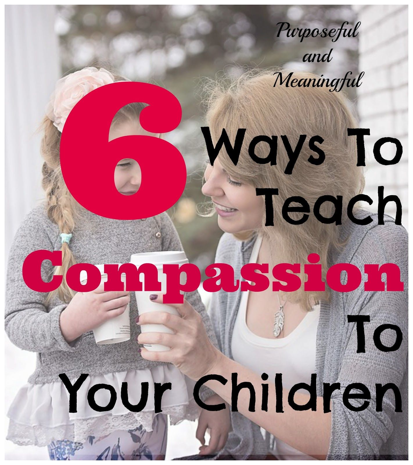 6 Ways To Teach Compassion To Your Children
