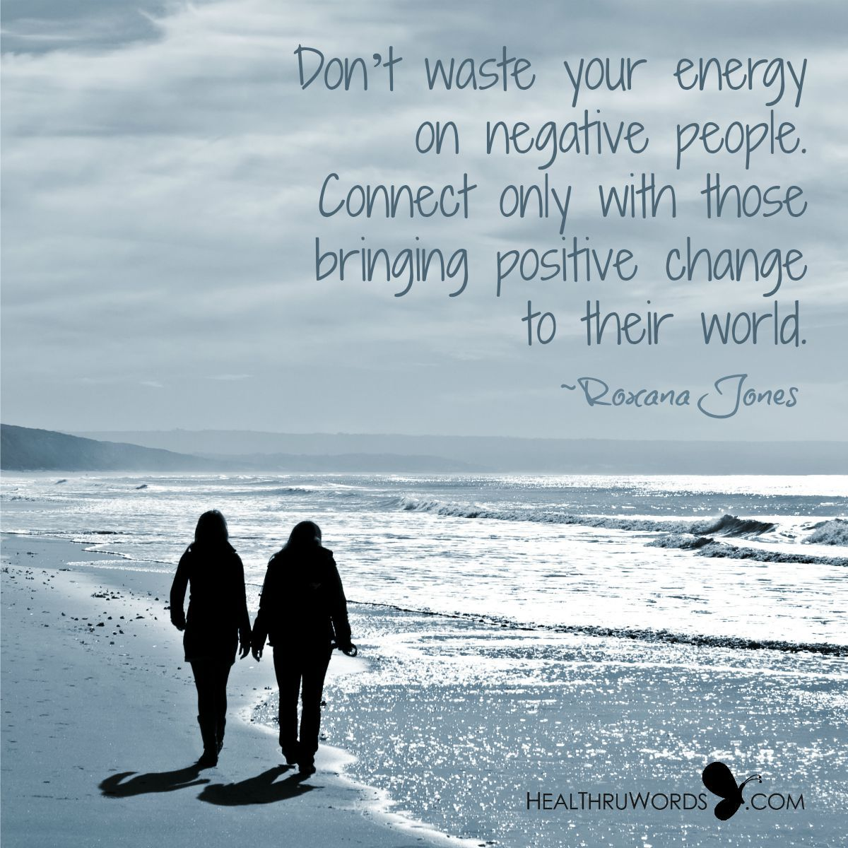 """""""Positive People"""" Don't waste your energy on negative people. Connect only with people bringing positive change to their world.  http://healthruwords.com/inspirational-pictures/positive-people/   Visit me at http://healthruwords.com/  #healthruwords #inspirational #healing #quote #quotes #quoteoftheday"""