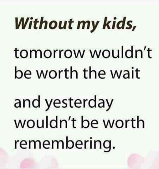 My Kids Are My Everything 4 The Kiddos Pinterest My Children