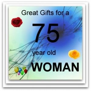 Great Gifts For A 75 Year Old Woman This Christmas