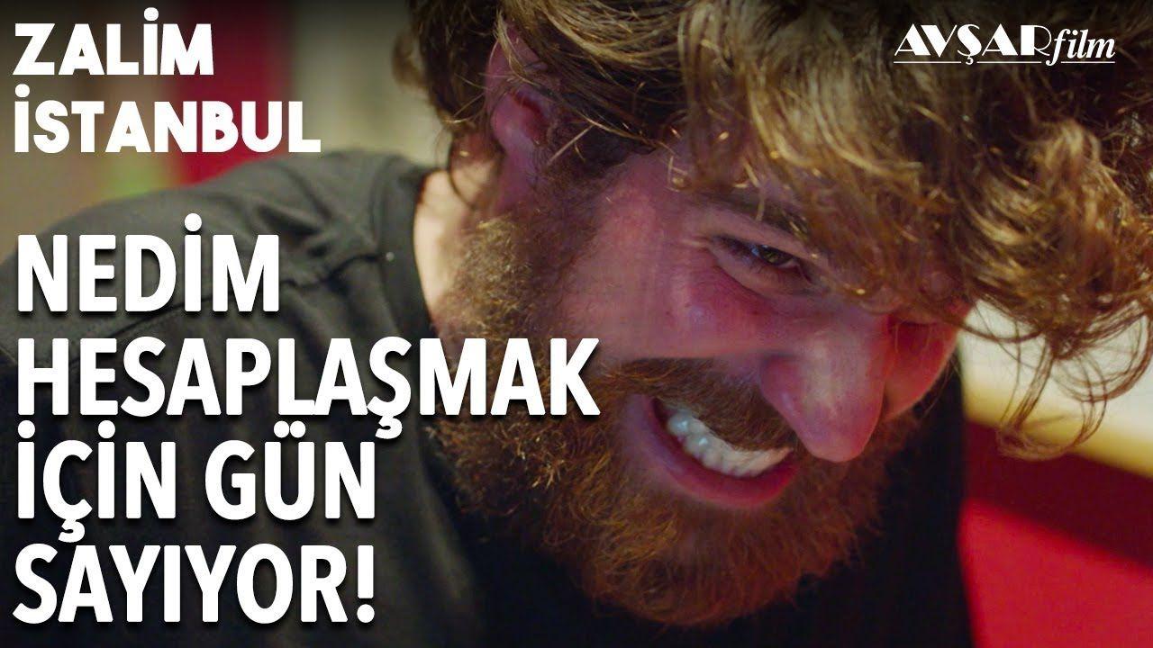 Nedim Hesap Sormak Icin Iyilesiyor Zalim Istanbul 17 Bolum Istanbul Youtube Film
