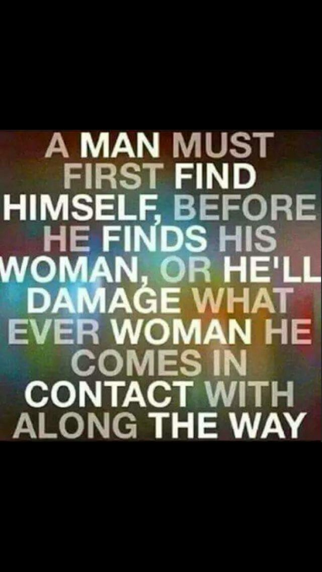 A man must find himself and maybe figure out what he wants