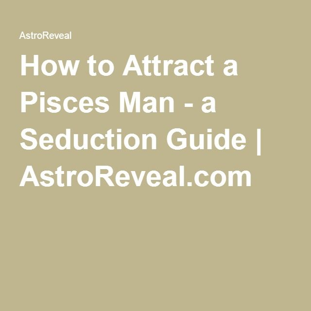 How to make a pisces man fall in love