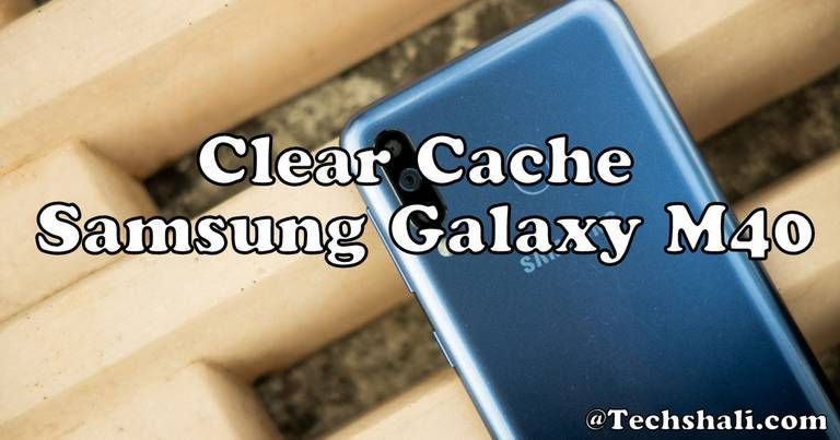 How to delete cache on Samsung Galaxy M40 Galaxy