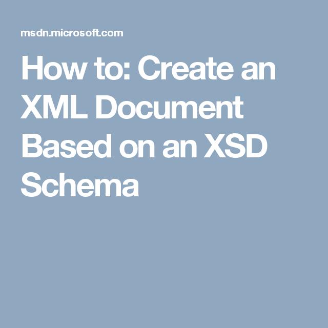 How To Create An Xml Document Based On An Xsd Schema Development