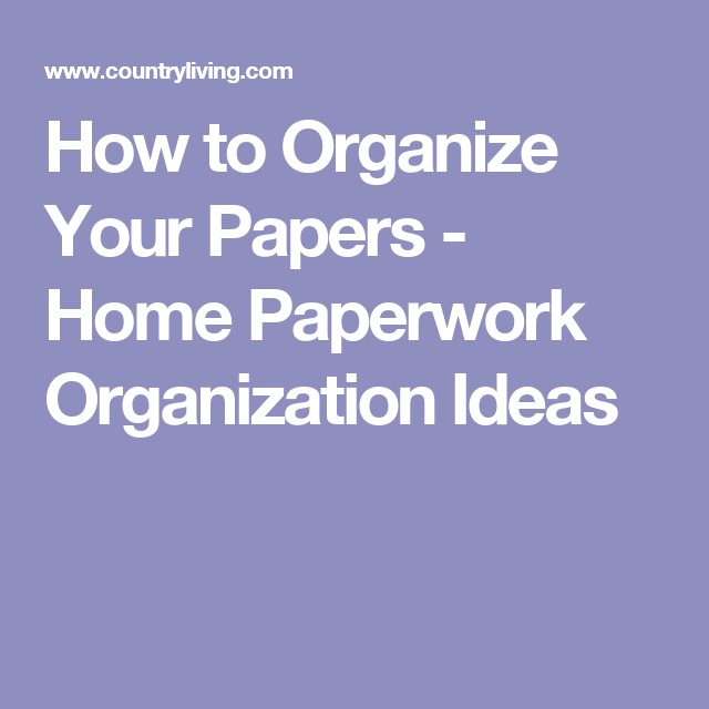 8 ways to organize all of your most important paperwork paperwork