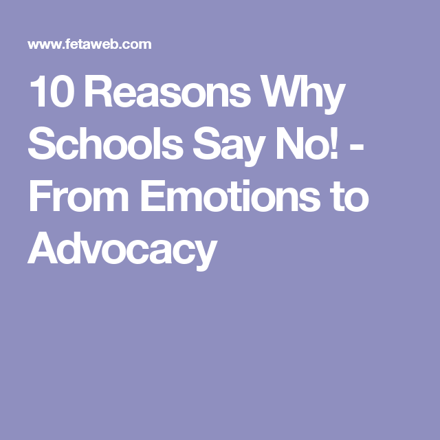 10 Reasons Why Schools Say No From Emotions To Advocacy Good Job 10 Reasons 10 Things