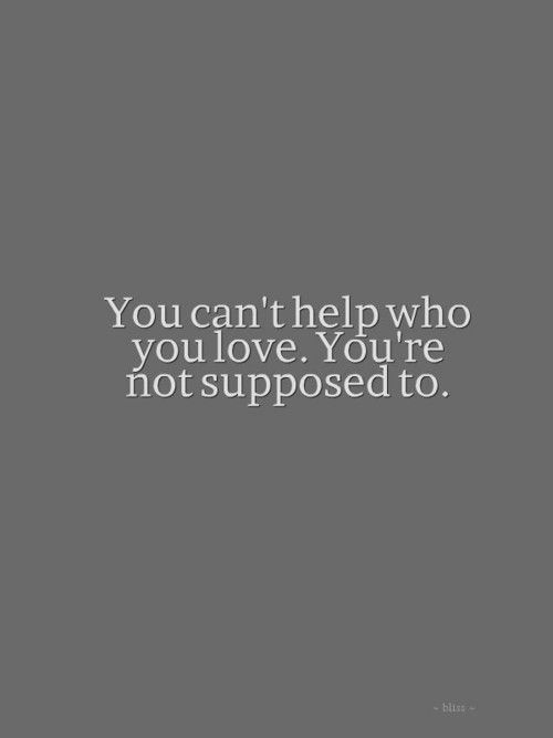 You Cant Help Who You Love Youre Not Supposed To Beautiful
