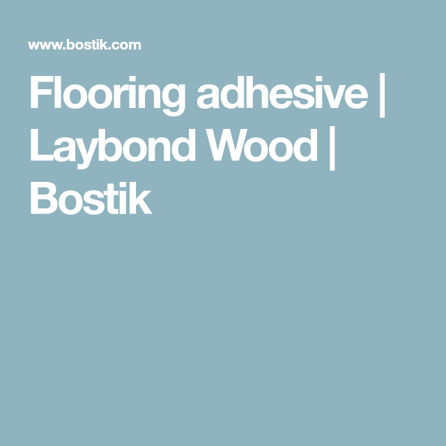 Flooring Adhesive Laybond Wood Bostik Flooring Adhesive Wood