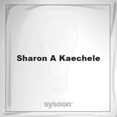 Sharon A Kaechele: Page about Sharon A Kaechele #member #website #sysoon #about