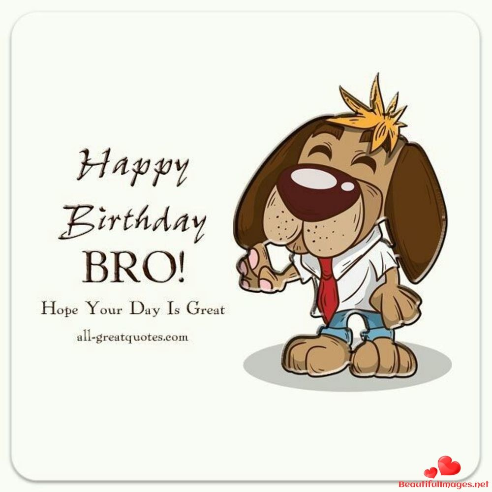 Happy Birthday To You My Friend Download For Free These Wonderful Nice Beau Birthday Wishes For Brother Happy Birthday Brother Happy Birthday Brother Wishes