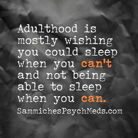 Adulthood Is Mostly Wishing You Could Sleep When You Can T Not Being Able To Sleep When You Can Words Just For Laughs Great Quotes