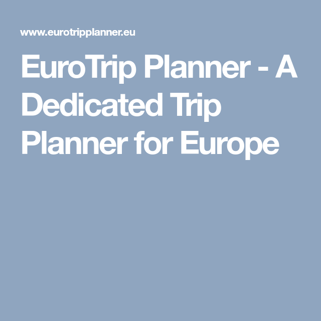 summary eurotrip planner a dedicated trip planner for europe