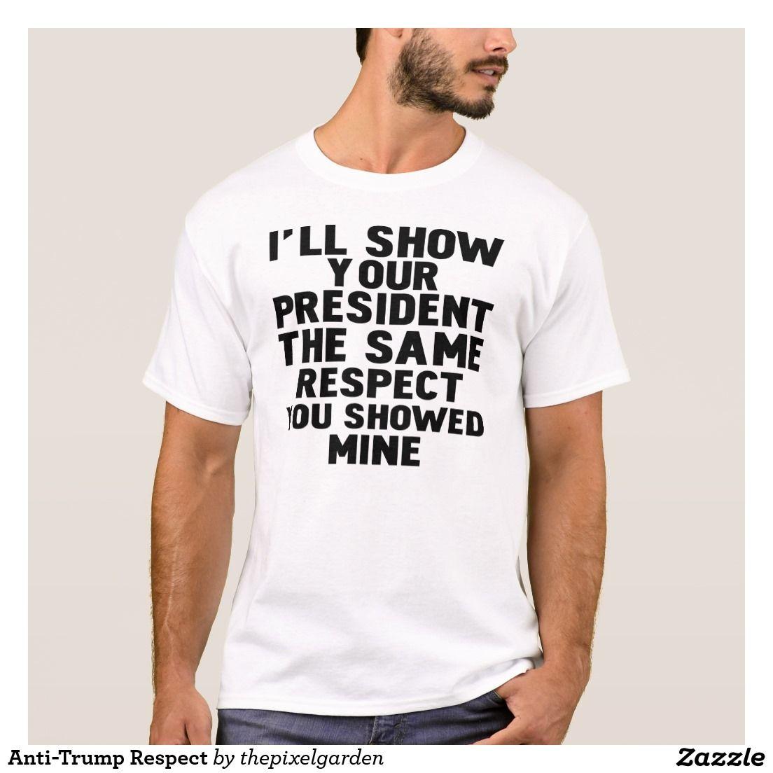 Design t shirt zazzle - Anti Trump Respect T Shirt A Funny Political Design That Says I