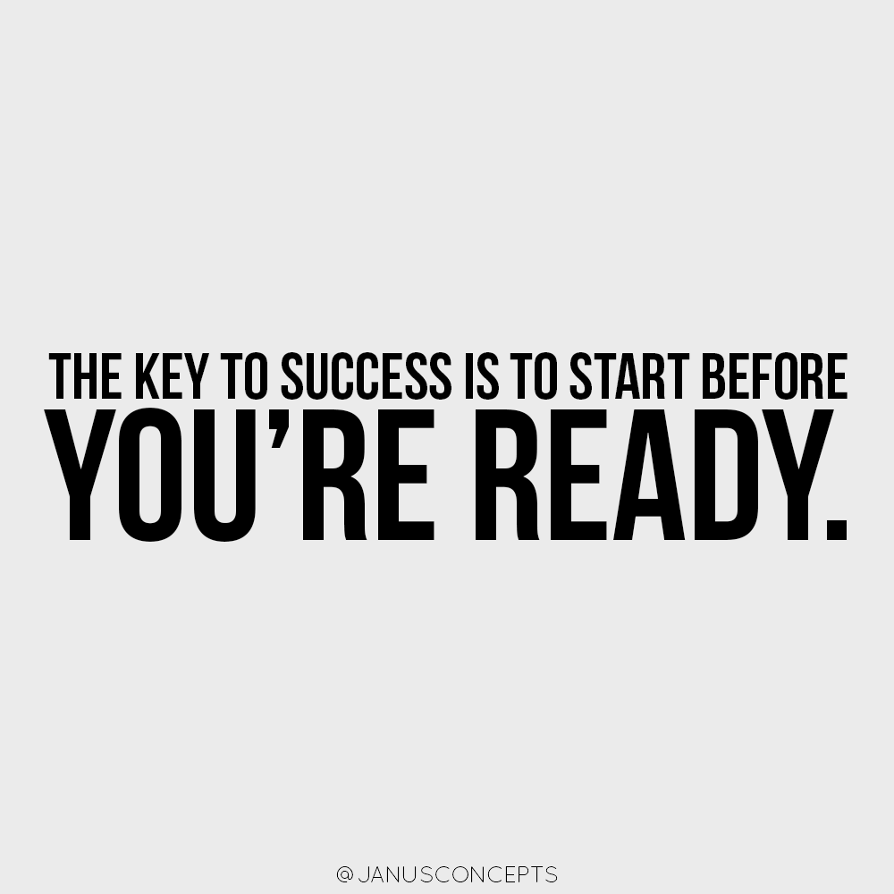 the key to success is to start before you re ready the key to success is to start before you re ready
