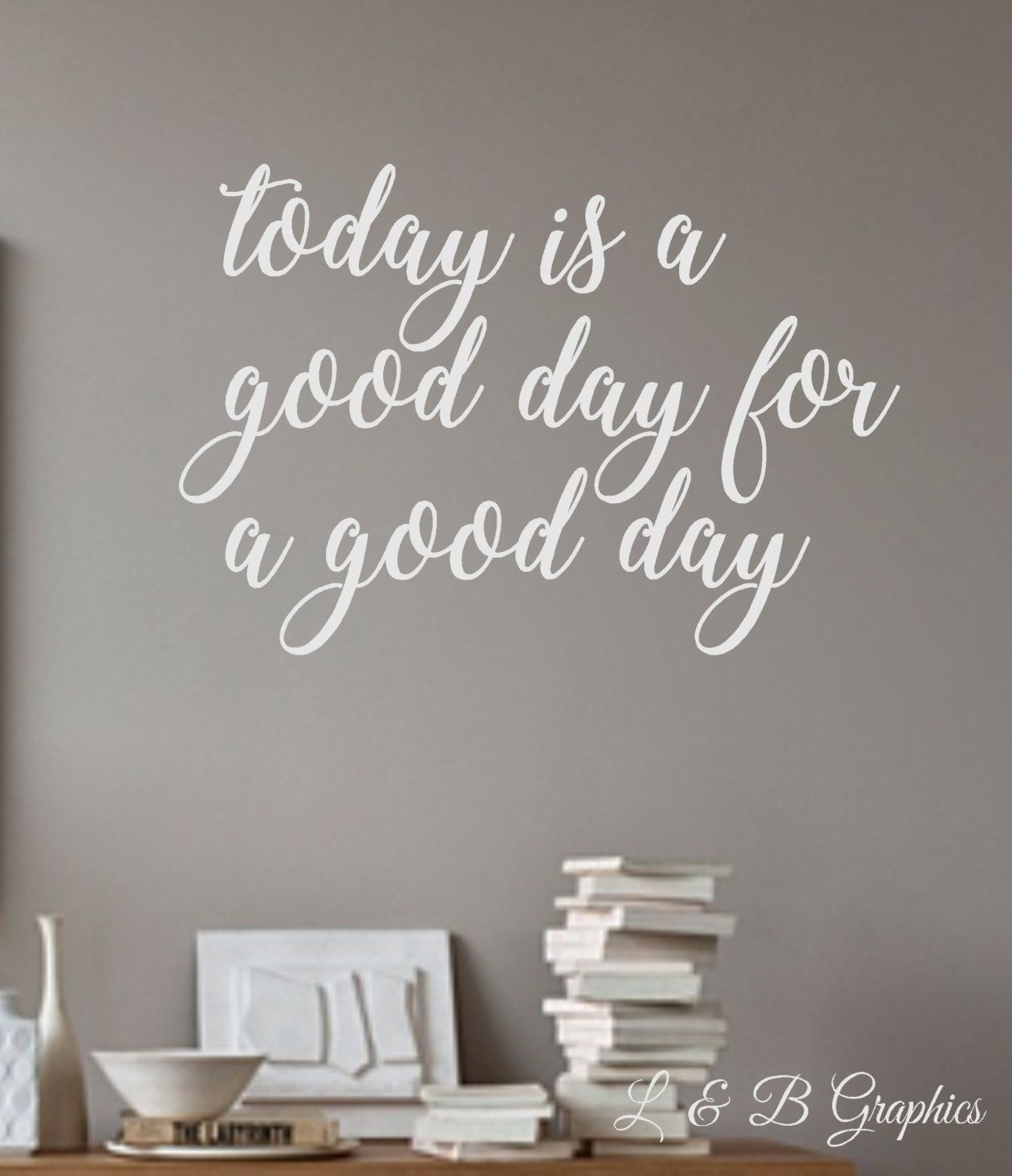 Vinyl Wall Decal  Today Is A Good Day For A Good Day Wall Quotes  Decals  Words For The Wall  French Country Decor  Home Decor By Landbgraphics On  Etsy