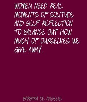 Self Reflection Quotes Women Need Real Moments Of Solitude And Selfreflection To Balance .