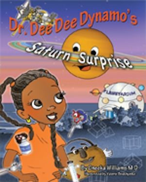 Dr. Dee Dee Dynamo's Saturn Surprise. Written by Oneeka Williams M.D and illustrated by Valerie Bouthyette. Mascot Books; Children's Picture Books