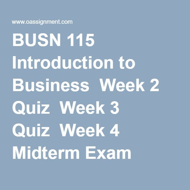 BUSN 115 Introduction to Business Week 1 to 8 | BUSN 115