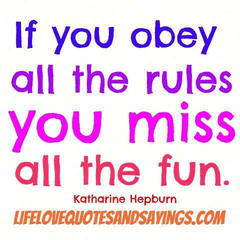 If You Obey All The Rules You Miss All The Fun. ~Katharine Hepburn Love