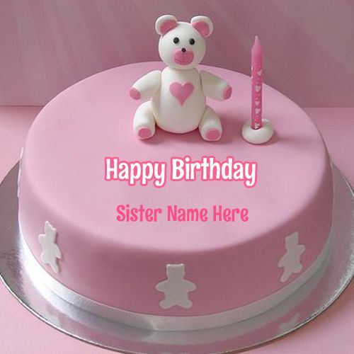 Happy Birthday Dear Sister Teddy Cake With Name Bear Pink Pics For