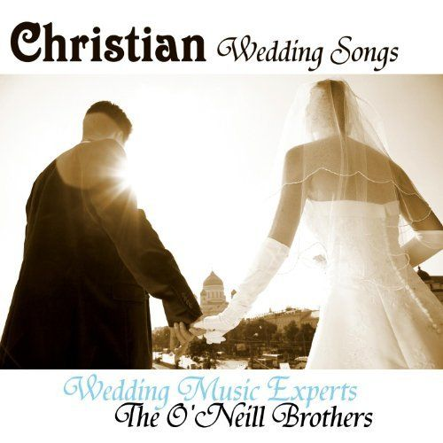 Christian Wedding Songs Wedding Music Wedding Songs Christian Wedding Songs