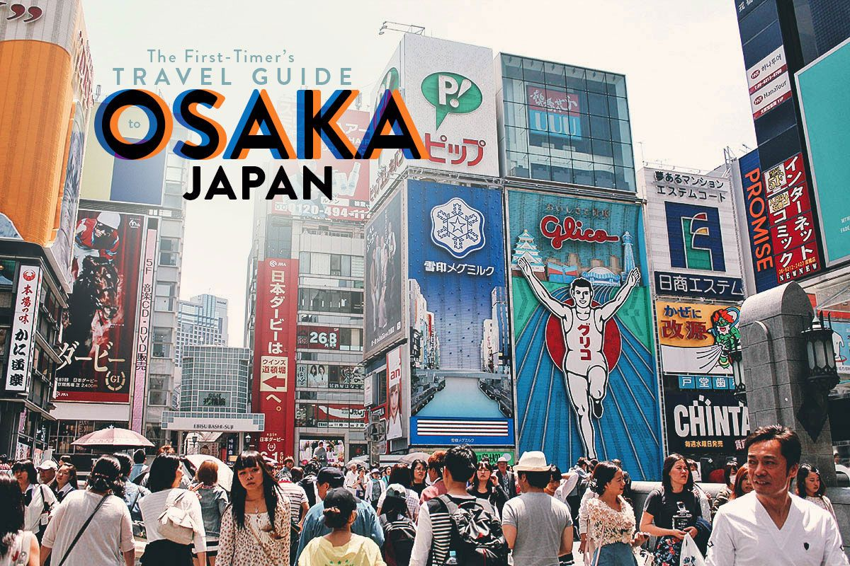 The First-Timer\'s Travel Guide to Osaka, Japan | trip to kyoto ...