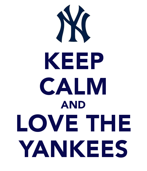 Keep Calm And Love The Yankees Go Yankees Keep Calm