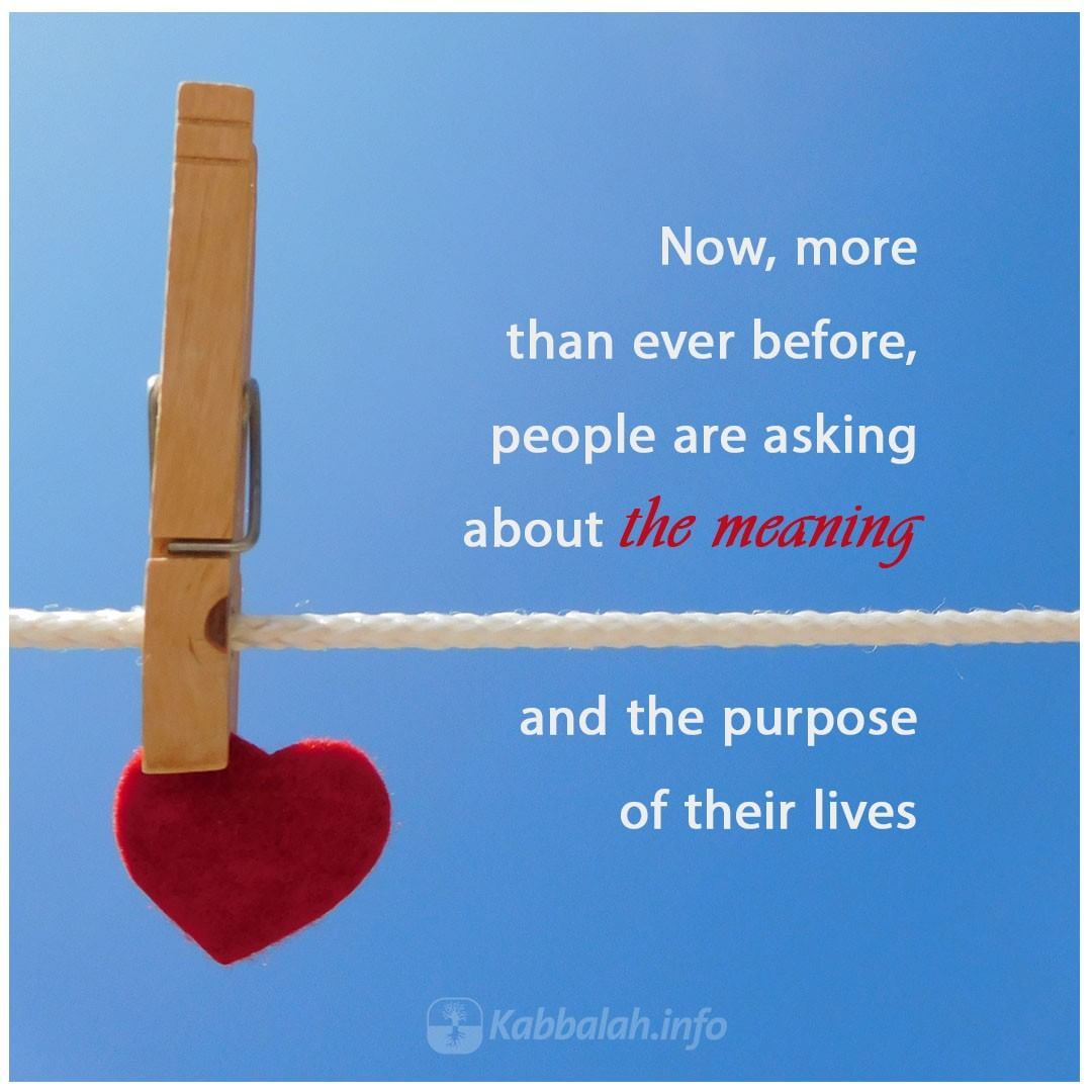 Now More Than Ever Before People Are Asking About The Meaning And The Purpose Of Their Lives Get Started With Online Kabbalah Course Life Meant To Be Purpose
