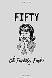 Fifty, Oh Fuckity Fuck: Lined Notebook, Journal Funny 50th birthday gift for Woman, friends and family - great alternative to a card