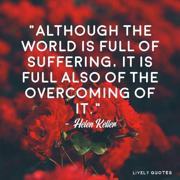 Helen Keller the world is full of suffering Picture Life