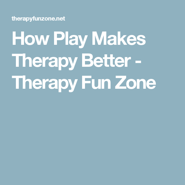 How Play Makes Therapy Better - Therapy Fun Zone
