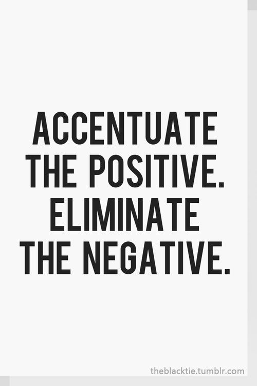 Image result for quotes accentuate the positive
