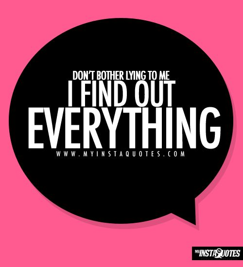 Dont Bother Lying To Me I Find Out Everything Quotes