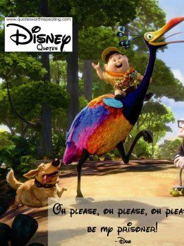 Oh please, oh please, oh please be my prisoner! - Dug Disney Quote 38   Up animated movie ...