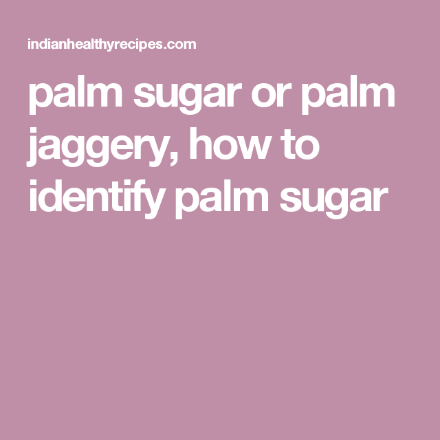 Palm sugar or palm jaggery | Palm jaggery | Palm sugar, Palm