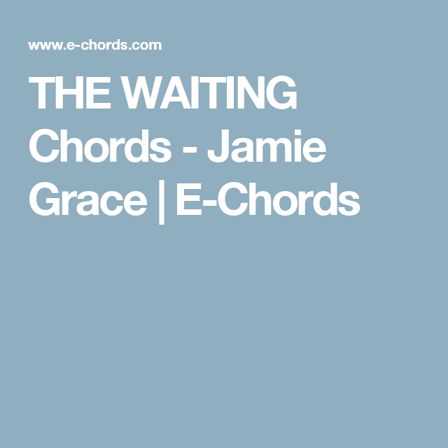 THE WAITING Chords - Jamie Grace | E-Chords | Musicality | Pinterest ...