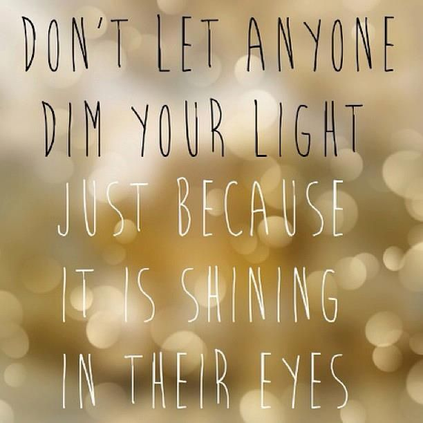 Dont Let Anyone Dim Your Light Simply Just Because Its Shining In