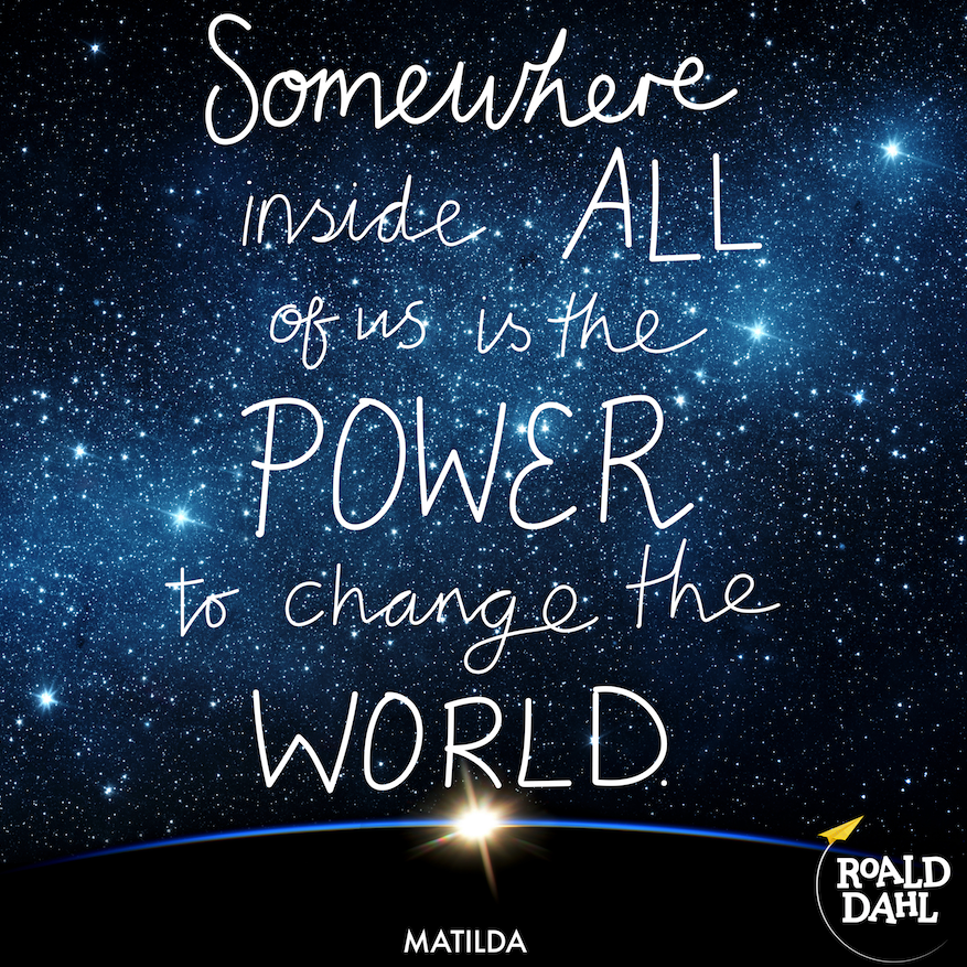 Somewhere inside all of us is the power to change the world