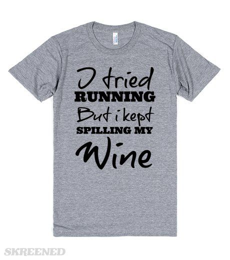 I+tried+running+but+I+kept+Spilling+my+Wine+American+Apparel+tee | I+tried+running+but+I+kept+Spilling+my+Wine+American+Apparel+tee #Skreened