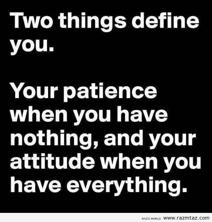 TWO THINGS DEFINE YOU ….