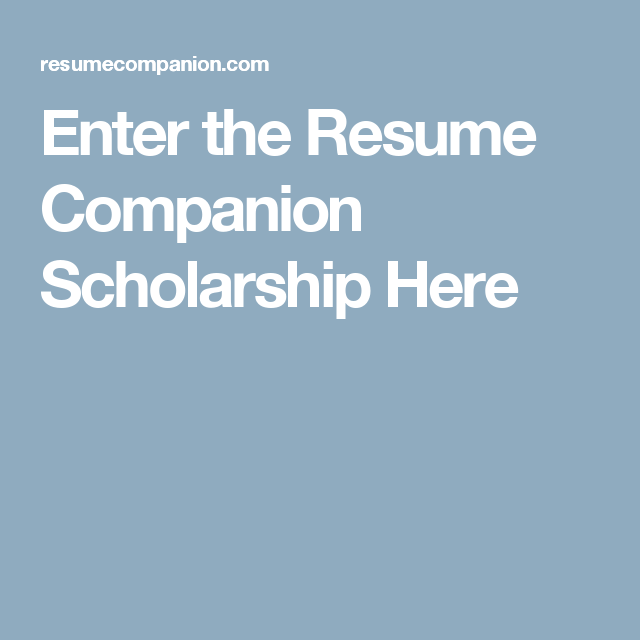 Enter The Resume Companion Scholarship Here College