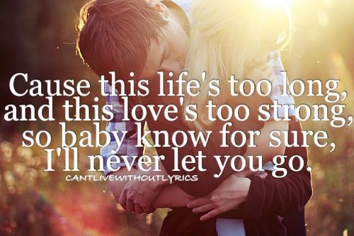 Ill Never Let You Go Quotes Quotes Love Quotes Me Quotes